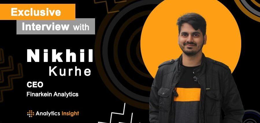 Exclusive Interview with Nikhil Kurhe, CEO, Finarkein Analytics